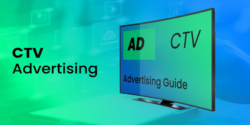 Connected TV (CTV) Advertising — the Current Advertising Hotspot